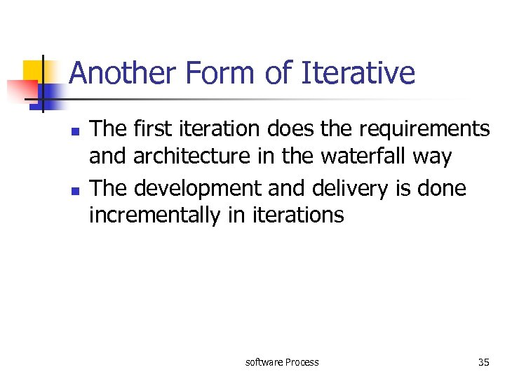 Another Form of Iterative n n The first iteration does the requirements and architecture