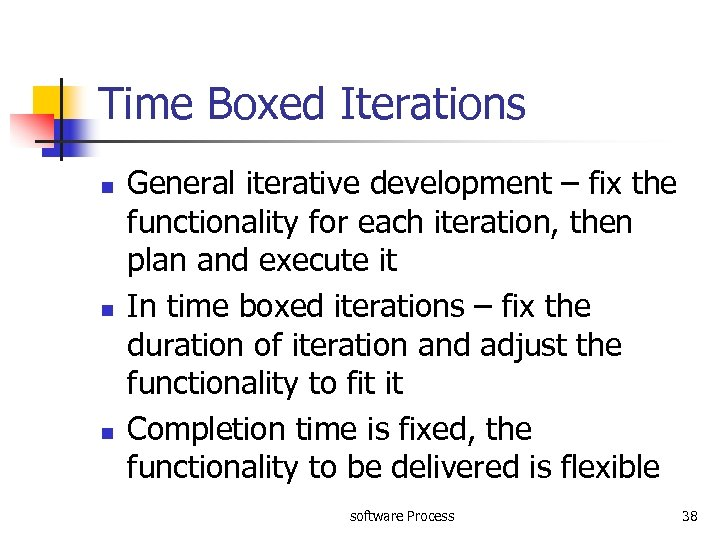 Time Boxed Iterations n n n General iterative development – fix the functionality for