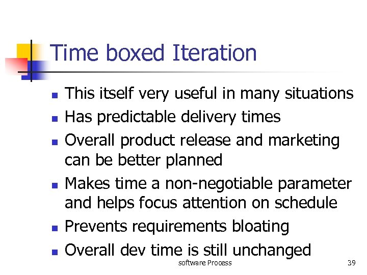 Time boxed Iteration n n n This itself very useful in many situations Has