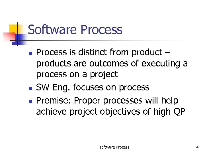 Software Process n n n Process is distinct from product – products are outcomes