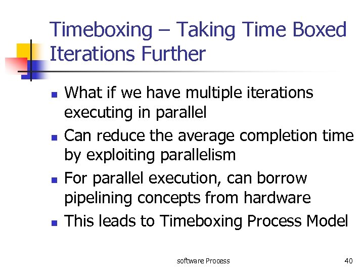 Timeboxing – Taking Time Boxed Iterations Further n n What if we have multiple