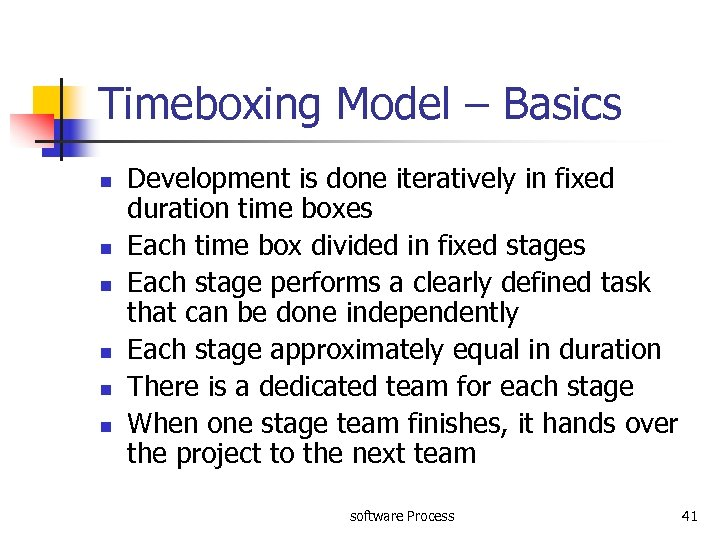 Timeboxing Model – Basics n n n Development is done iteratively in fixed duration