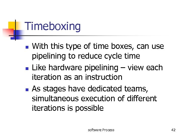 Timeboxing n n n With this type of time boxes, can use pipelining to