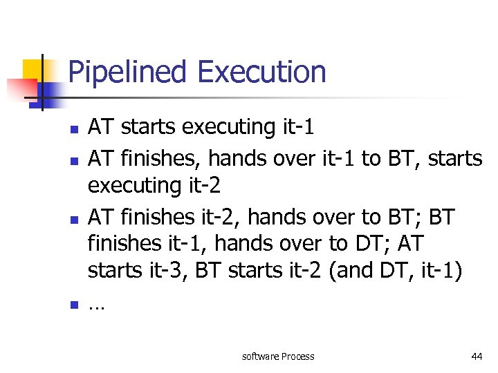 Pipelined Execution n n AT starts executing it-1 AT finishes, hands over it-1 to