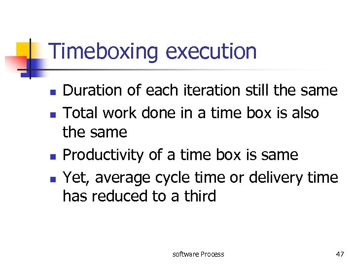 Timeboxing execution n n Duration of each iteration still the same Total work done