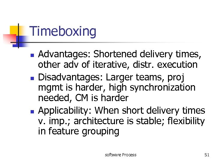 Timeboxing n n n Advantages: Shortened delivery times, other adv of iterative, distr. execution