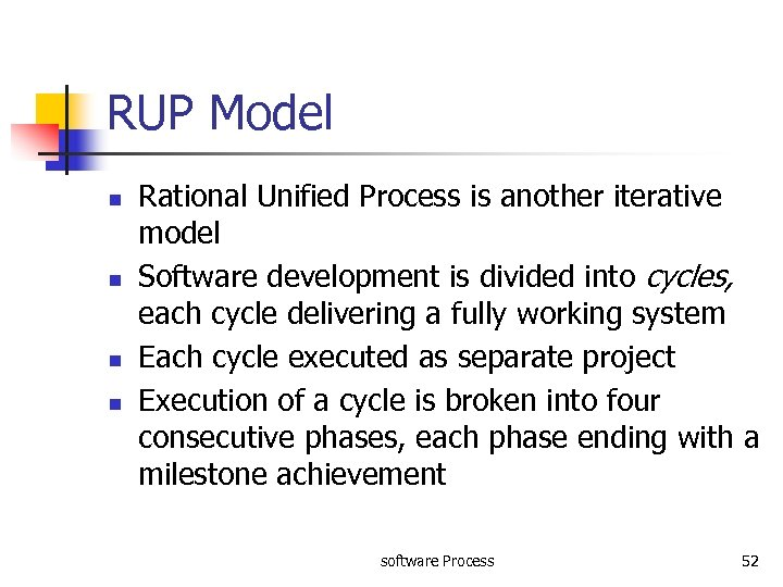 RUP Model n n Rational Unified Process is another iterative model Software development is