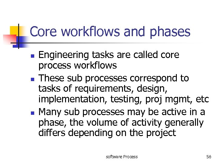 Core workflows and phases n n n Engineering tasks are called core process workflows