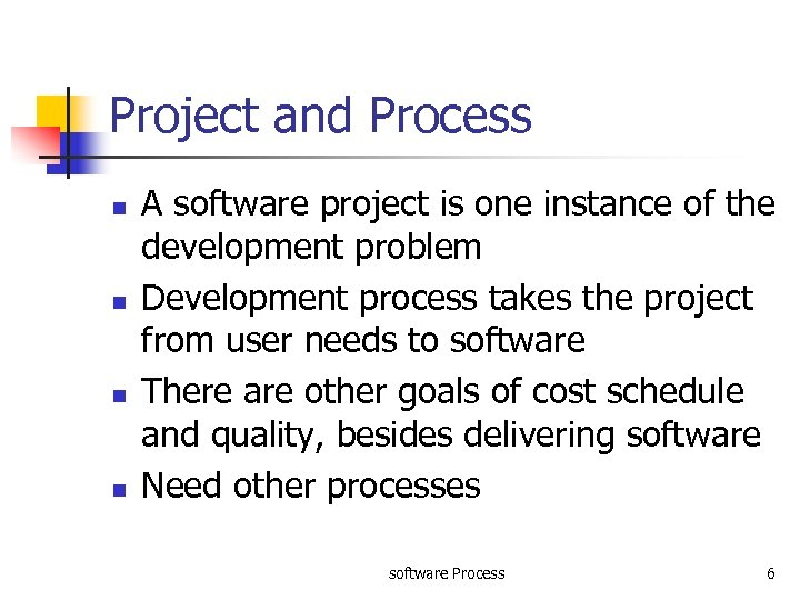 Project and Process n n A software project is one instance of the development