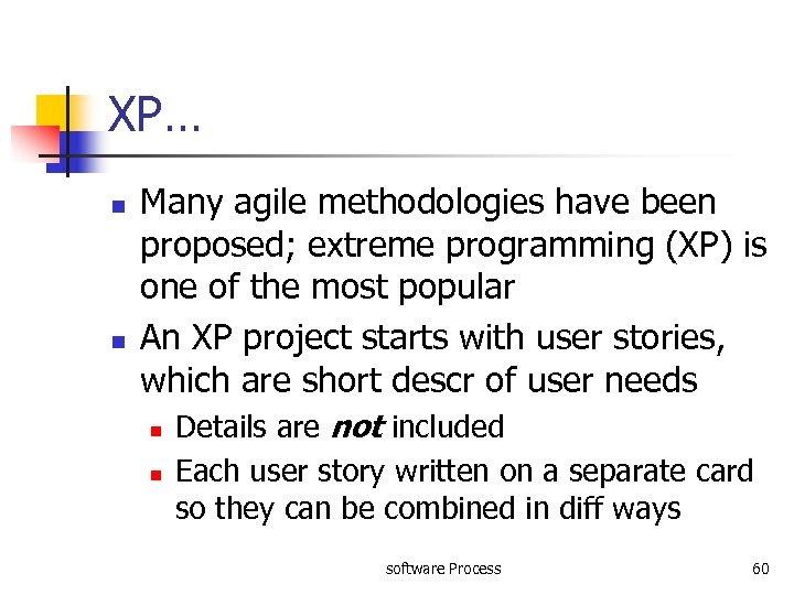 XP… n n Many agile methodologies have been proposed; extreme programming (XP) is one