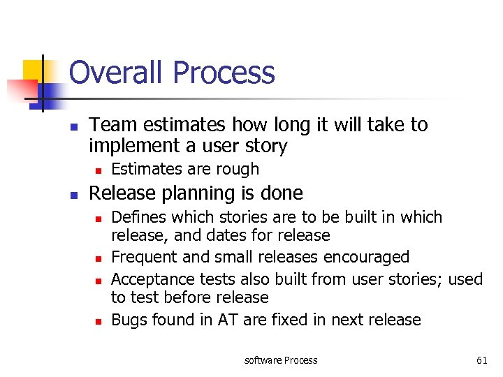 Overall Process n Team estimates how long it will take to implement a user