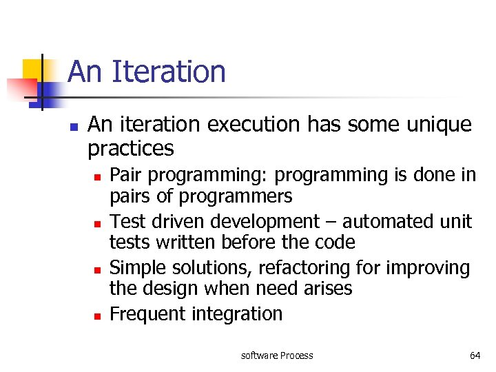 An Iteration n An iteration execution has some unique practices n n Pair programming: