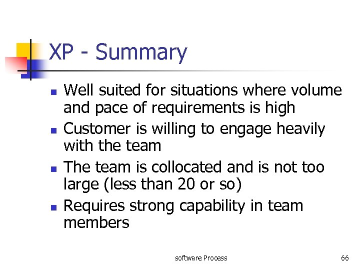 XP - Summary n n Well suited for situations where volume and pace of