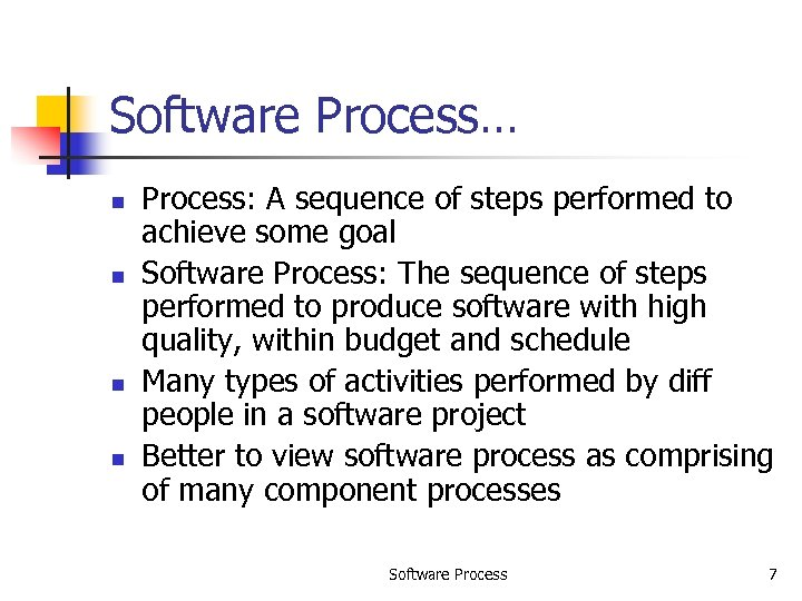 Software Process… n n Process: A sequence of steps performed to achieve some goal