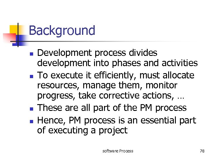 Background n n Development process divides development into phases and activities To execute it