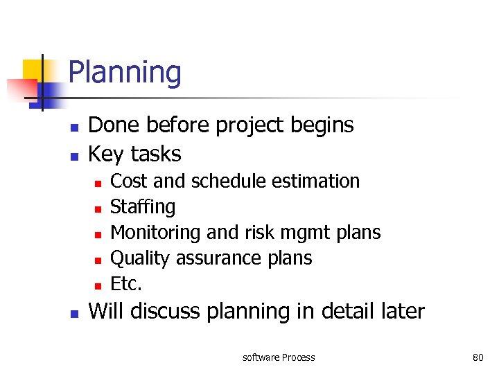 Planning n n Done before project begins Key tasks n n n Cost and