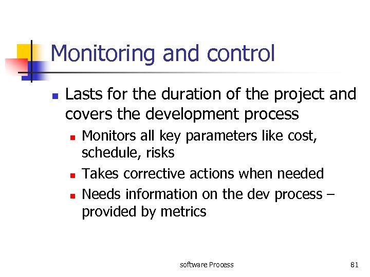 Monitoring and control n Lasts for the duration of the project and covers the
