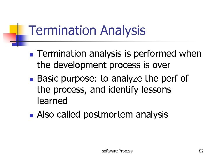 Termination Analysis n n n Termination analysis is performed when the development process is