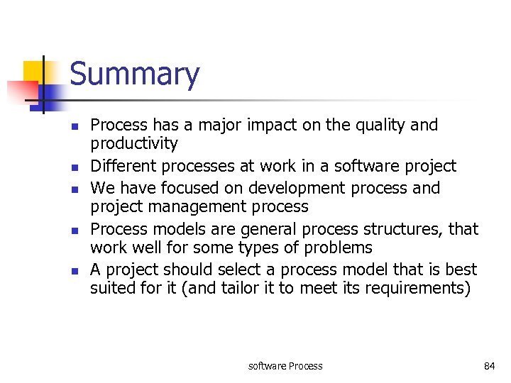 Summary n n n Process has a major impact on the quality and productivity