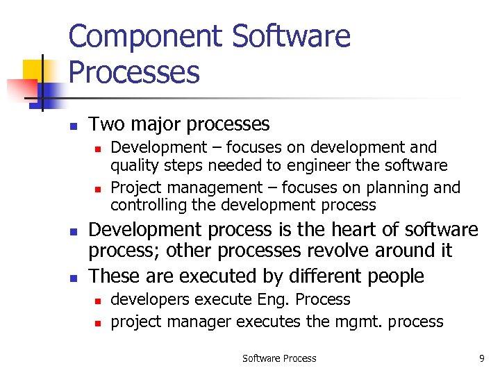 Component Software Processes n Two major processes n n Development – focuses on development
