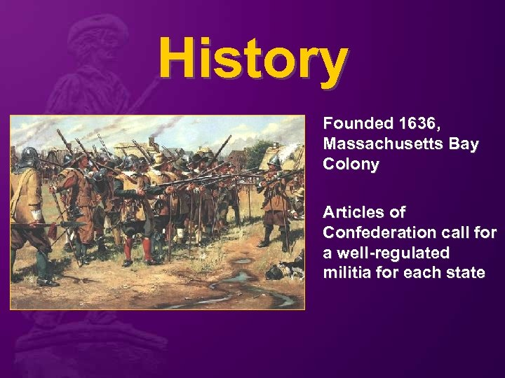 History Founded 1636, Massachusetts Bay Colony Articles of Confederation call for a well-regulated militia