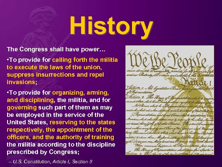 History The Congress shall have power… • To provide for calling forth the militia
