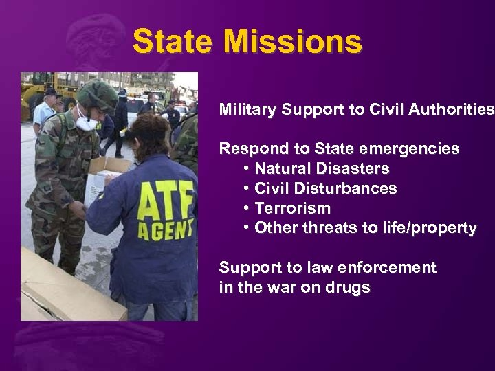 State Missions Military Support to Civil Authorities Respond to State emergencies • Natural Disasters