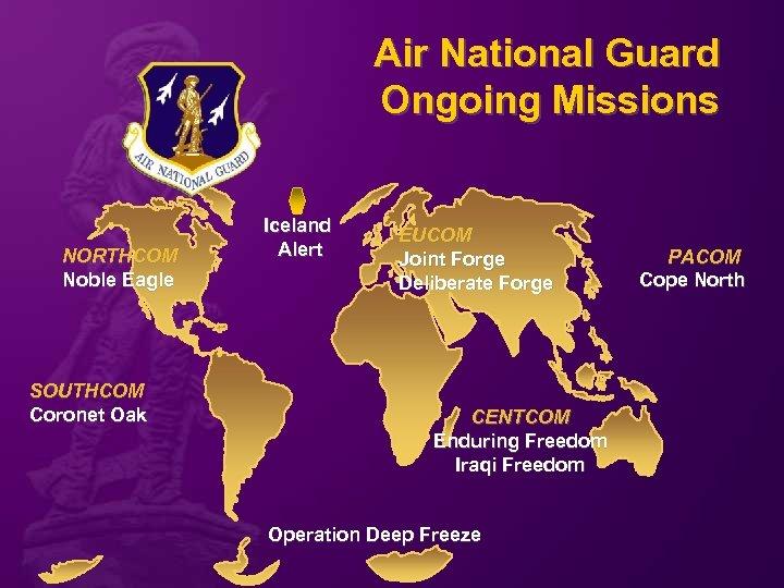 Air National Guard Ongoing Missions NORTHCOM Noble Eagle SOUTHCOM Coronet Oak Iceland Alert EUCOM