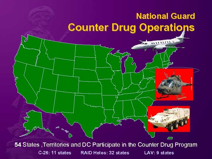 National Guard Counter Drug Operations 54 States , Territories and DC Participate in the