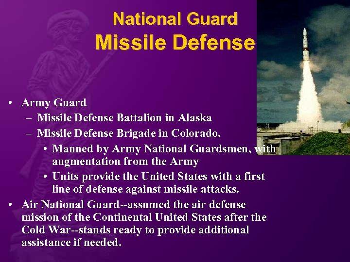 National Guard Missile Defense • Army Guard – Missile Defense Battalion in Alaska –