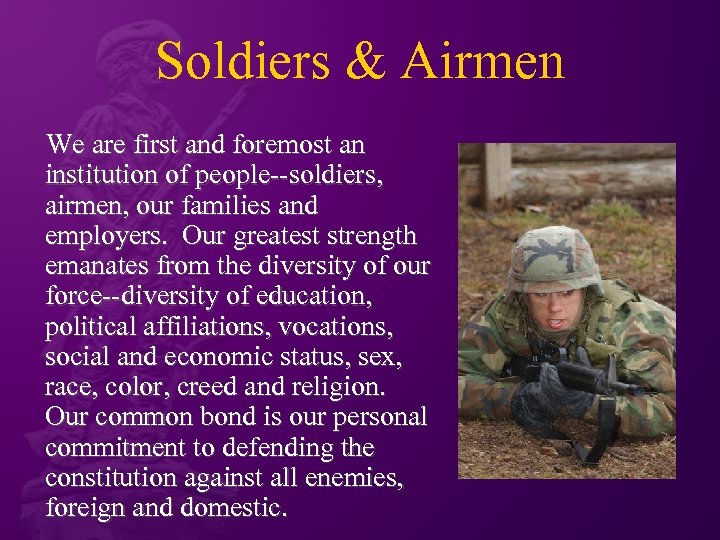 Soldiers & Airmen We are first and foremost an institution of people--soldiers, airmen, our