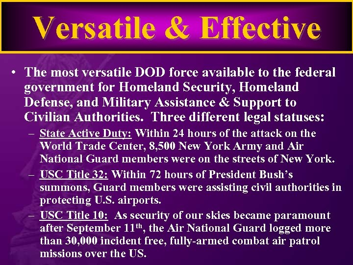 Versatile & Effective • The most versatile DOD force available to the federal government