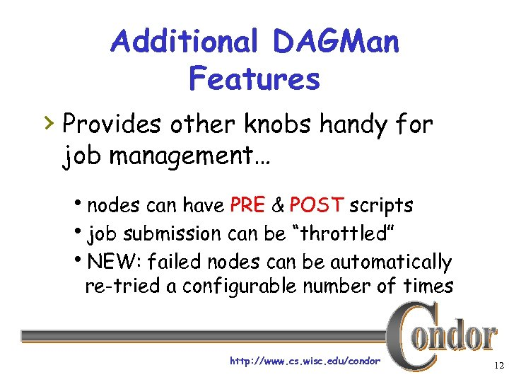 Additional DAGMan Features › Provides other knobs handy for job management… hnodes can have