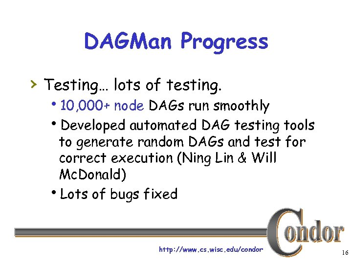 DAGMan Progress › Testing… lots of testing. h 10, 000+ node DAGs run smoothly