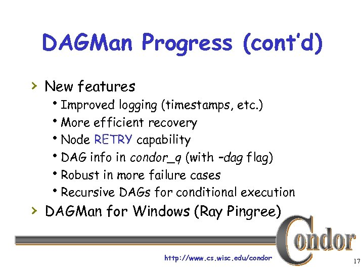 DAGMan Progress (cont'd) › New features h. Improved logging (timestamps, etc. ) h. More