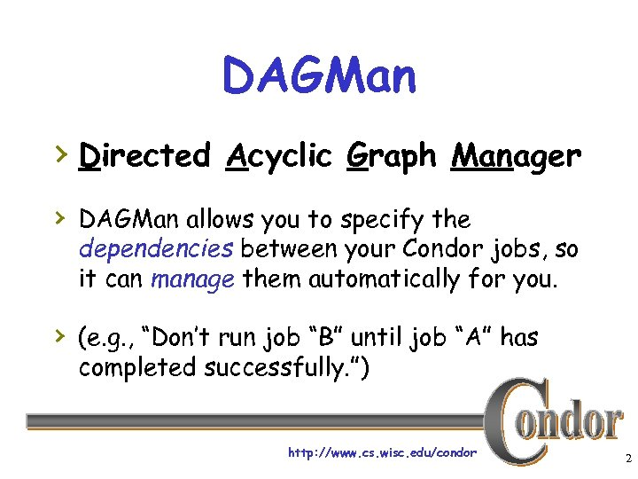 DAGMan › Directed Acyclic Graph Manager › DAGMan allows you to specify the dependencies