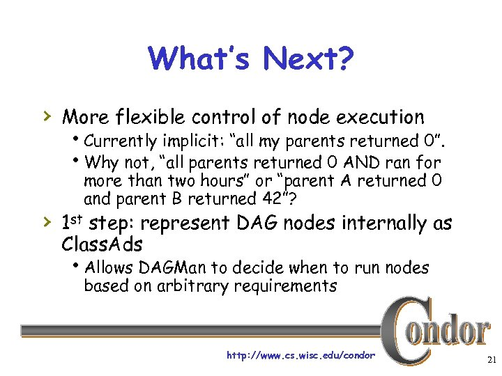 "What's Next? › More flexible control of node execution h. Currently implicit: ""all my"