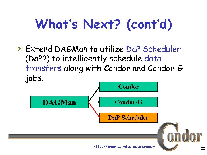 What's Next? (cont'd) › Extend DAGMan to utilize Da. P Scheduler (Da. P? )
