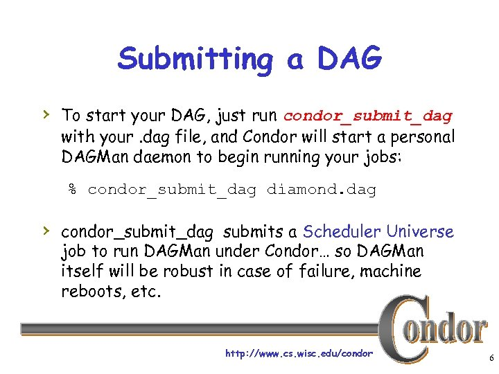 Submitting a DAG › To start your DAG, just run condor_submit_dag with your. dag