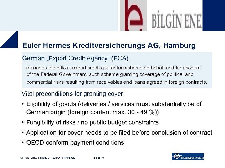 "Euler Hermes Kreditversicherungs AG, Hamburg German ""Export Credit Agency"" (ECA) manages the official export"