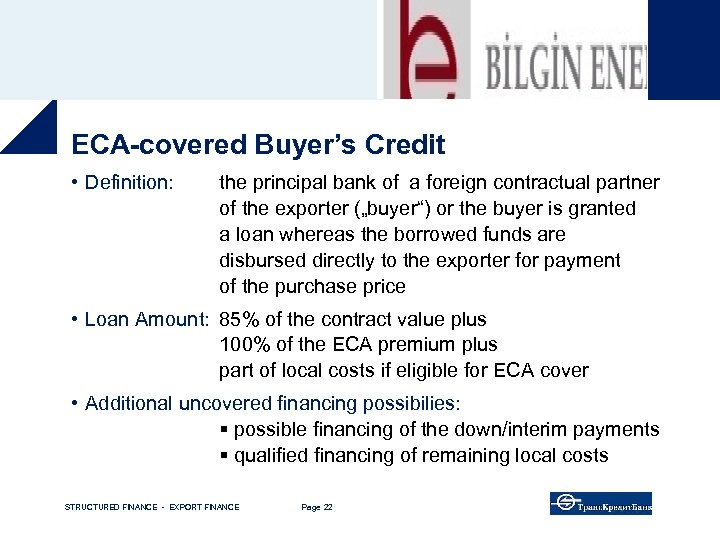 ECA-covered Buyer's Credit • Definition: the principal bank of a foreign contractual partner of