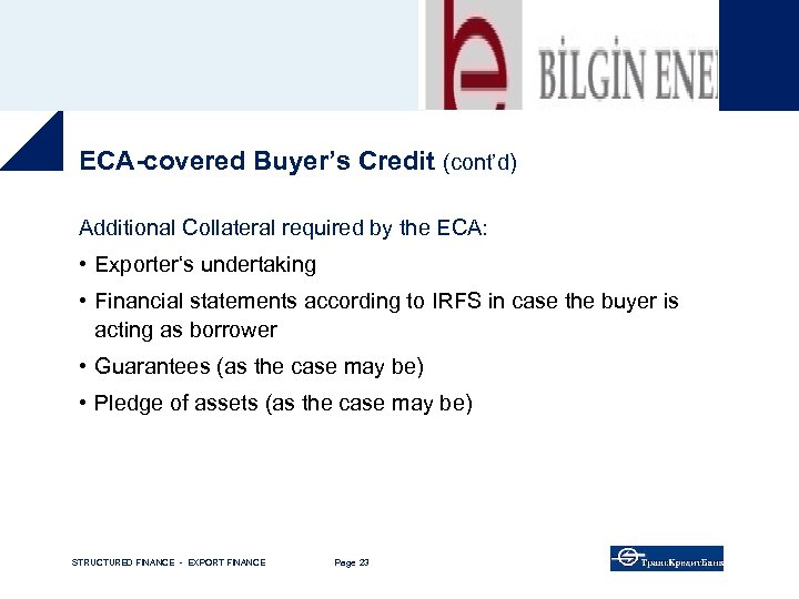 ECA-covered Buyer's Credit (cont'd) Additional Collateral required by the ECA: • Exporter's undertaking •