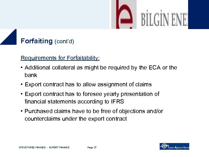 Forfaiting (cont'd) Requirements for Forfaitability: • Additional collateral as might be required by the