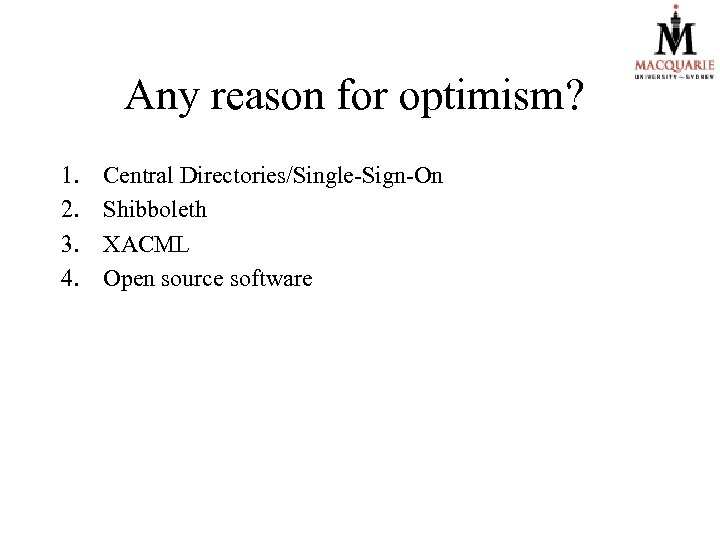 Any reason for optimism? 1. 2. 3. 4. Central Directories/Single-Sign-On Shibboleth XACML Open source
