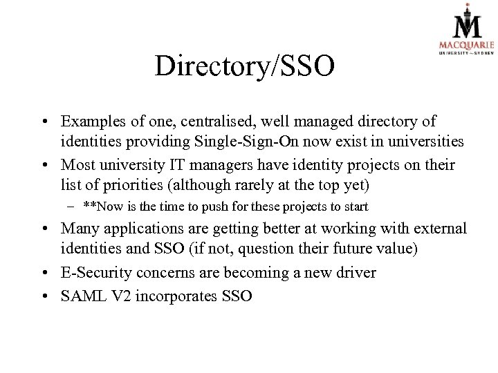 Directory/SSO • Examples of one, centralised, well managed directory of identities providing Single-Sign-On now