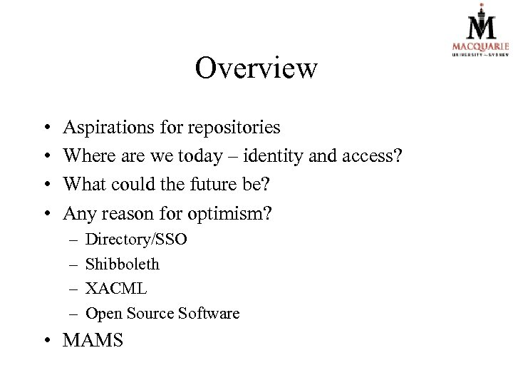 Overview • • Aspirations for repositories Where are we today – identity and access?