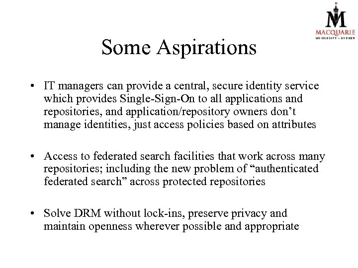 Some Aspirations • IT managers can provide a central, secure identity service which provides