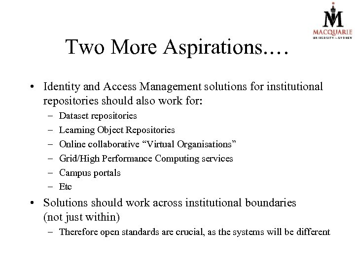 Two More Aspirations. … • Identity and Access Management solutions for institutional repositories should
