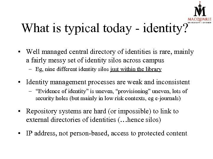 What is typical today - identity? • Well managed central directory of identities is