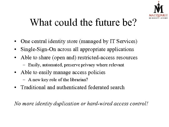 What could the future be? • One central identity store (managed by IT Services)